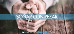 Soñar con rezar