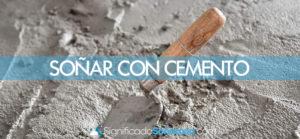 Soñar con cemento