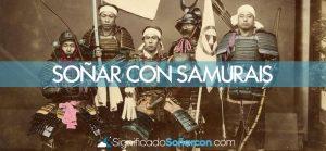 Soñar con samuráis