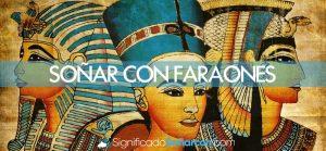 Soñar con faraones